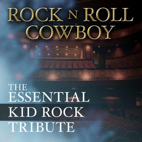 Rock N Roll Cowboy: The Essential Kid Rock Tribute [Explicit]