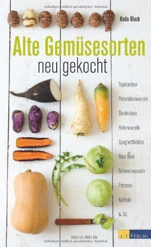 Alte Gemüsesorten - neu gekocht: Topinambur. Petersilienwurzeln. Steckrüben. Haferwurzeln. Spaghettikürbis. Rote Beete. Schwarzwurzel von Keda Black (2011) Broschiert