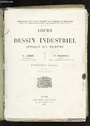 COURS DE DESSIN INDUSTRIEL APPLIQUE AUX MACHINES / PREMIERE ANNEE / 6e EDITION