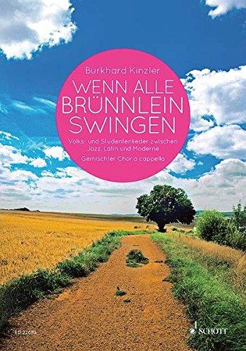 Wenn alle Brünnlein swingen: Volks- und Studentenlieder zwischen Jazz, Latin und Moderne. gemischter Chor. Chorbuch.