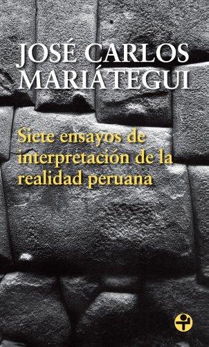 Siete ensayos de interpretación de la realidad peruana por José Carlos Mariátegui