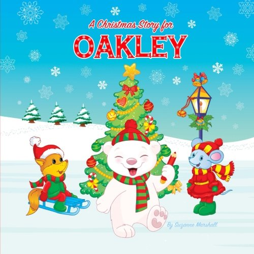 A Christmas Story for Oakley: Christmas Story & Christmas Present (Christmas Story for Kids, Kids Christmas Books, Christmas Gifts for Kids, Christmas Presents, Christmas Books)