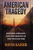 American Tragedy: Kennedy, Johnson and the Origins of the Vietnam War