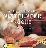 Vegetarische Mittelmeerküche. Von Gibraltar bis Istanbul