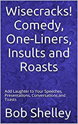 Wisecracks!  Comedy, One-Liners, Insults and Roasts: Add Laughter to Your Speeches, Presentations, Conversations and Toasts (English Edition)