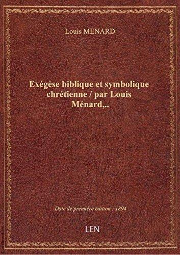 Exégèse biblique et symbolique chrétienne / par Louis Ménard,..