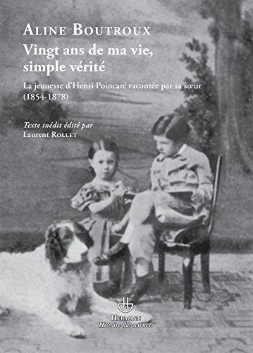 Vingt ans de ma vie, simple vérité: Jeunesse d'Henri Poincaré racontée par sa soeur (1854-1878)