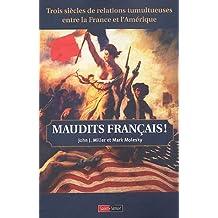Maudits Français ! : Trois siècles de relations tumultueuses entre la France et l'Amérique
