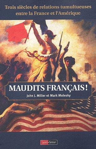 Maudits Français ! : Trois siècles de relations tumultueuses entre la France et l'Amérique par John-J Miller, Mark Molesky