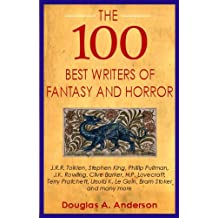 100 Best Writers of Fantasy and Horror: A Reader's Guide to the Literary Lions of Fantasy and Horror