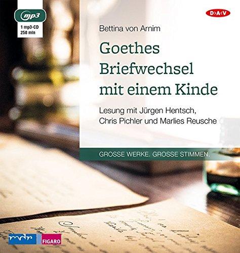Goethes Briefwechsel mit einem Kinde: Lesung mit Jürgen Hentsch, Chris Pichler und Marlies Reusche (1 mp3-CD)
