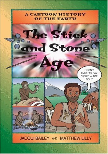 The Stick and Stone Age (Cartoon History of the Earth, 4) por Jacqui Bailey