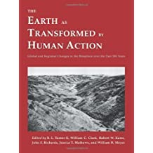 The Earth as Transformed by Human Action: Global and Regional Changes in the Biosphere over the Past 300 Years by Turner II, B. L. Published by Cambridge University Press (1993) Paperback