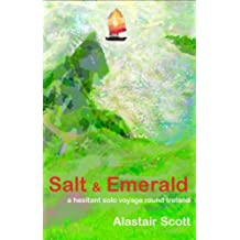 Salt and Emerald: A Hesitant Solo Voyage Round Ireland
