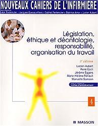 Nouveaux cahiers de l'infirmière, tome 4 : Législation, éthique et déontologie, responsabilité, organisation du travail