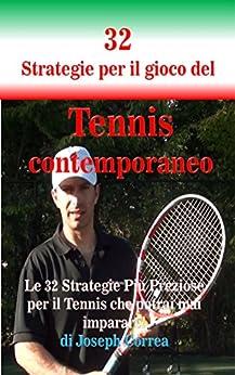 32 Strategie per il gioco del Tennis contemporaneo: Le 32 Strategie Più Preziose per il Tennis che potrai mai imparare! di [Correa, Joseph]