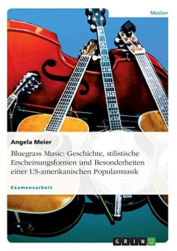 Bluegrass Music: Geschichte, stilistische Erscheinungsformen und Besonderheiten einer US-amerikanischen Popularmusik
