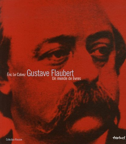 Gustave Flaubert : Un monde de livres