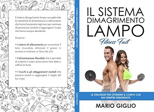 Il Sistema Dimagrimento Lampo : Le strategie per ottenere il corpo che hai sempre desiderato