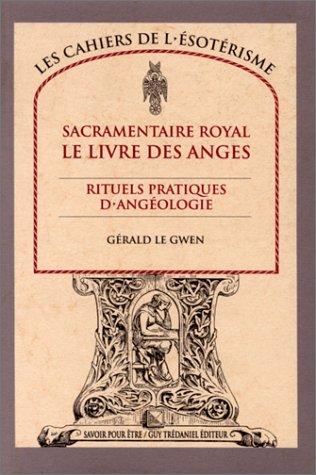 Sacramentaire royal : Le Livre des anges, rituels pratiques d'angéologie