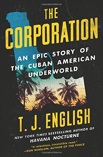 The Corporation: An Epic Story of the Cuban American Underworld por T. J. English