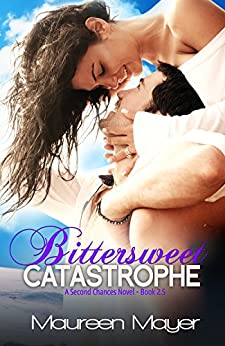 Bittersweet Catastrophe (Second Chances #2.5) (Second Chances Series) by [Mayer, Maureen]