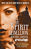 The Spirit Rebellion: The Legend of Eli Monpress: Book 2