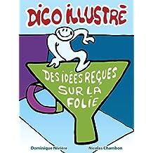 Le petit dictionnaire illustré des idées reçues sur la folie et autres considérations (French Edition)