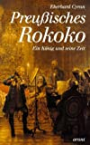 Preussisches Rokoko: Ein König und seine Zeit