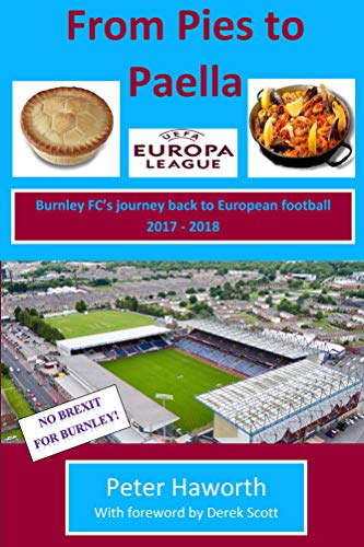 From Pies to Paella: Burnley FC's journey back to European Football 2017 - 2018 (Burnley FC - The Premier League Diaries Book 4) (English Edition)