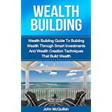 Wealth Building: Wealth Building Guide To Building Wealth Through Smart Investments And Wealth Creation Techniques That Build Wealth (English Edition)