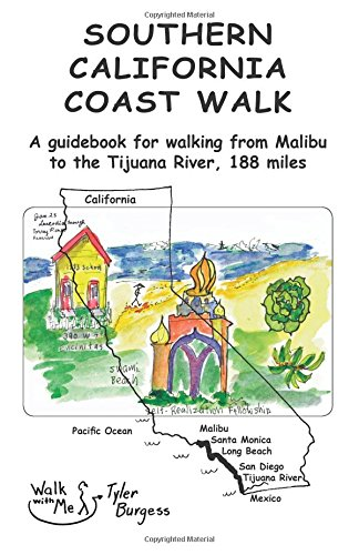 Southern California Coast Walk, Malibu to the Tijuana River: Walk the Southern California Coast in one go, or short sections. (Guidebooks by Tyler E. Burgess) (Diego Go Go-weste)
