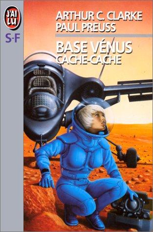 Base Vénus, Tome 3 : Cache-cache par Arthur-C Clarke, Paul Preuss
