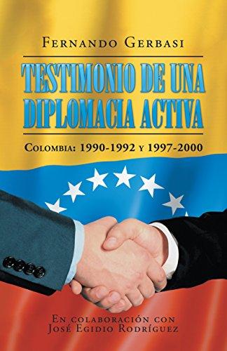 Testimonio de una diplomacia activa: Colombia: 1990-1992 y 1997-2000 por Fernando Gerbasi