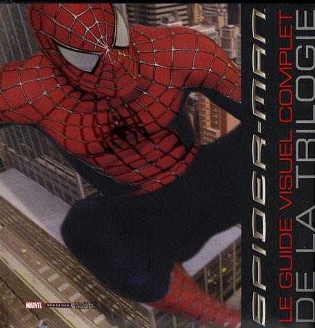 Spider-Man : Le guide visuel complet de la trilogie