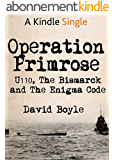 Operation Primrose: U110, the Bismarck and the Enigma code breakers (English Edition)