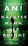 Buchinformationen und Rezensionen zu Nackter Mann, der brennt: Roman von Friedrich Ani
