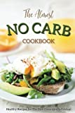 The Almost No Carb Cookbook: Healthy Recipes for The Diet Conscious Individual - Lose Weight the Healthy Way!