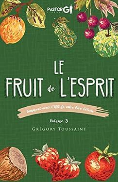 Le Fruit de l'Esprit, Volume 3: Comment Avoir l'ADN de Votre Père Céleste