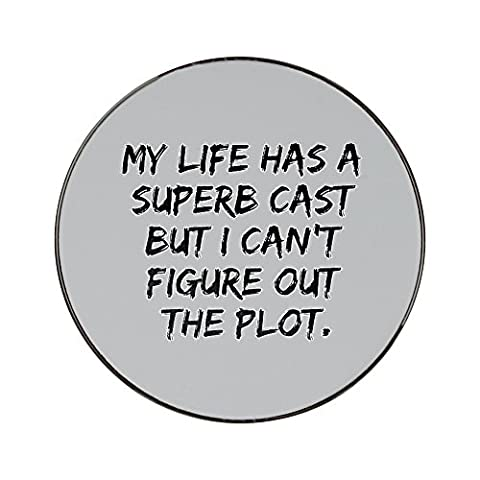Metal round fridge magnet with My life has a superb cast but i can't figure out the plot.