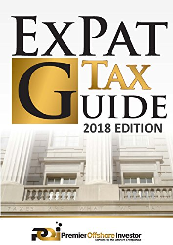 International Tax & Business Guide 2018: Expert Legal Guide for American's Living, Working, Investing and Doing Business Abroad (English Edition)