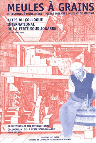 Meules à grains : Actes du colloque international, La Ferté-sous-Jouarre, 16-19 mai 2002