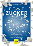 Fit mit Zucker: Mit den richtigen Zuckern die Zellalterung stoppen, das Gehirn fit halten und die Gefäße stärken (GU Einzeltitel Gesunde Ernährung)