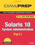 Solaris 10 System Administration Exam Prep: CX-310-200, Part I