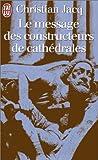 Le Message des constructeurs de cathédrales - J'AI LU - 31/12/1998