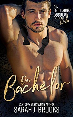 6ba53526a2b Der Bachelor (Ein Milliardär sucht die große Liebe 1) eBook: Sarah J. Brooks:  Amazon.de: Kindle-Shop