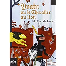 Yvain le chevalier au lion: Extraits des «Romans de la Table Ronde»