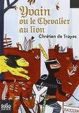 Yvain le chevalier au lion - Extraits des «Romans de la Table Ronde» - Folio Junior - 22/05/2008