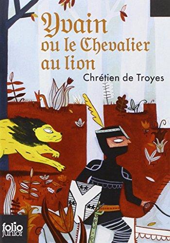 Yvain le chevalier au lion: Extraits des «Romans de la Table Ronde» par Chrétien de Troyes