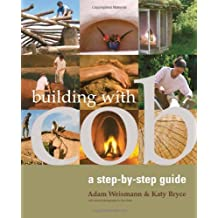 Building with Cob: A Step-by-Step Guide (Sustainable Building) by Adam Weismann, Katy Bryce (2006) Paperback